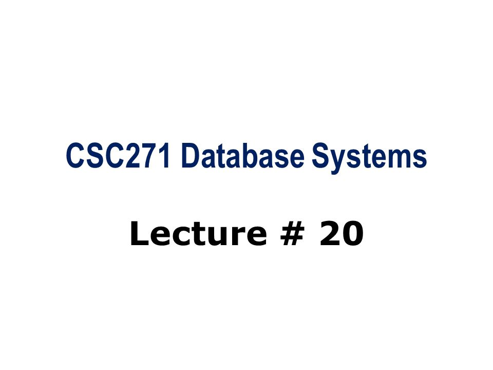 CSC271 Database Systems Lecture # 20