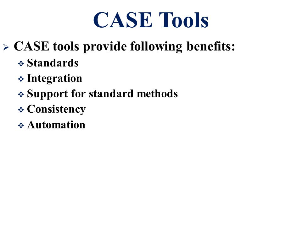 CASE Tools CASE tools provide following benefits: Standards