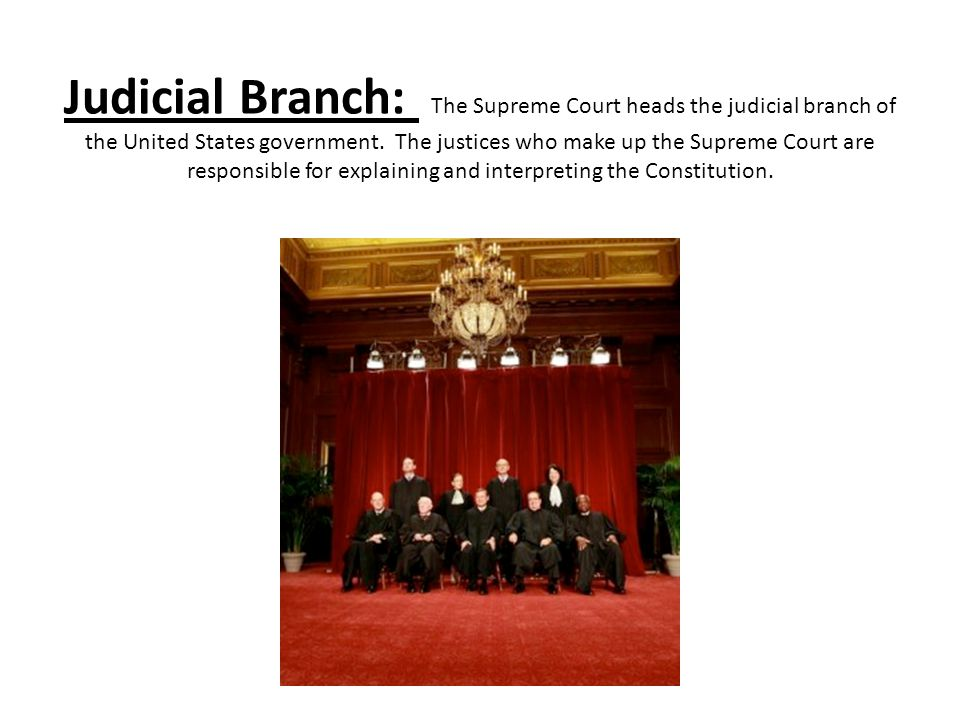 Judicial Branch: The Supreme Court heads the judicial branch of the United States government.