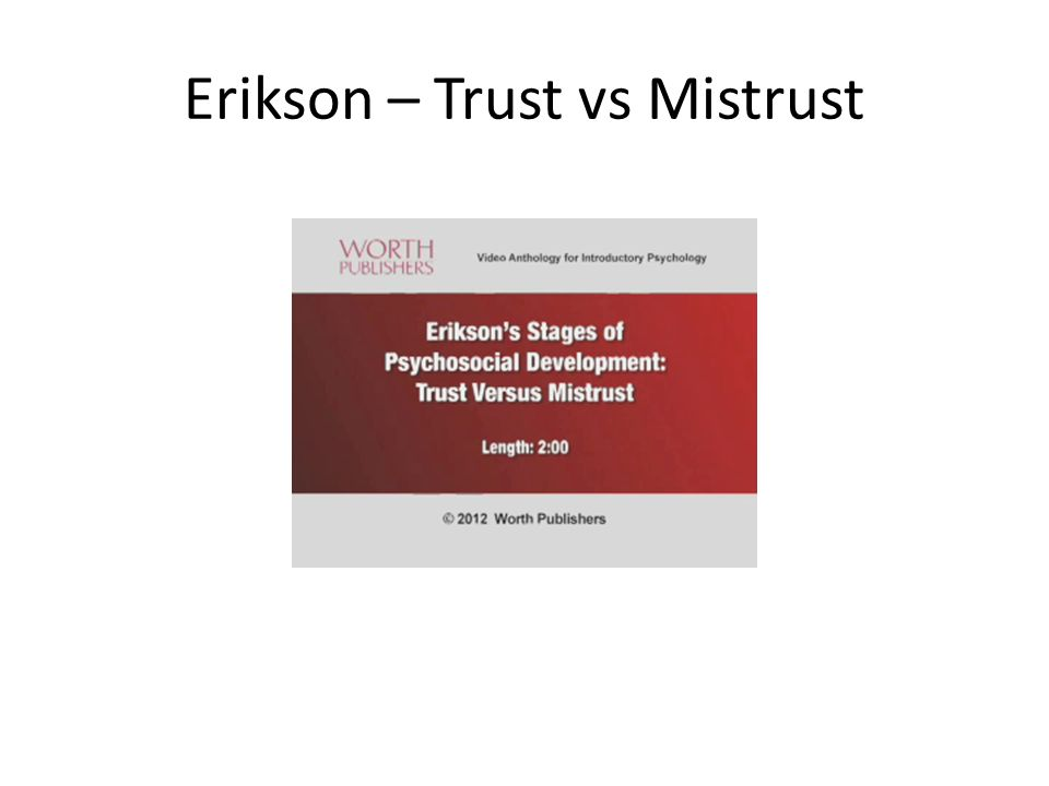 developmental psychology and trust versus mistrust This paper explores three theories on child development, focusing  learning  human development psychology class  the stage of trust versus mistrust.