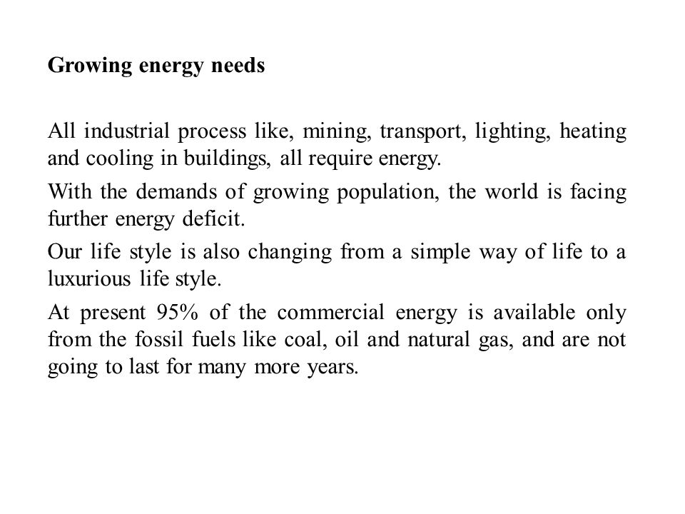 Growing energy needs All industrial process like, mining, transport, lighting, heating and cooling in buildings, all require energy.