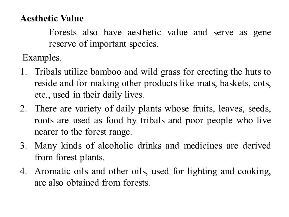Aesthetic Value Forests also have aesthetic value and serve as gene reserve of important species. Examples.