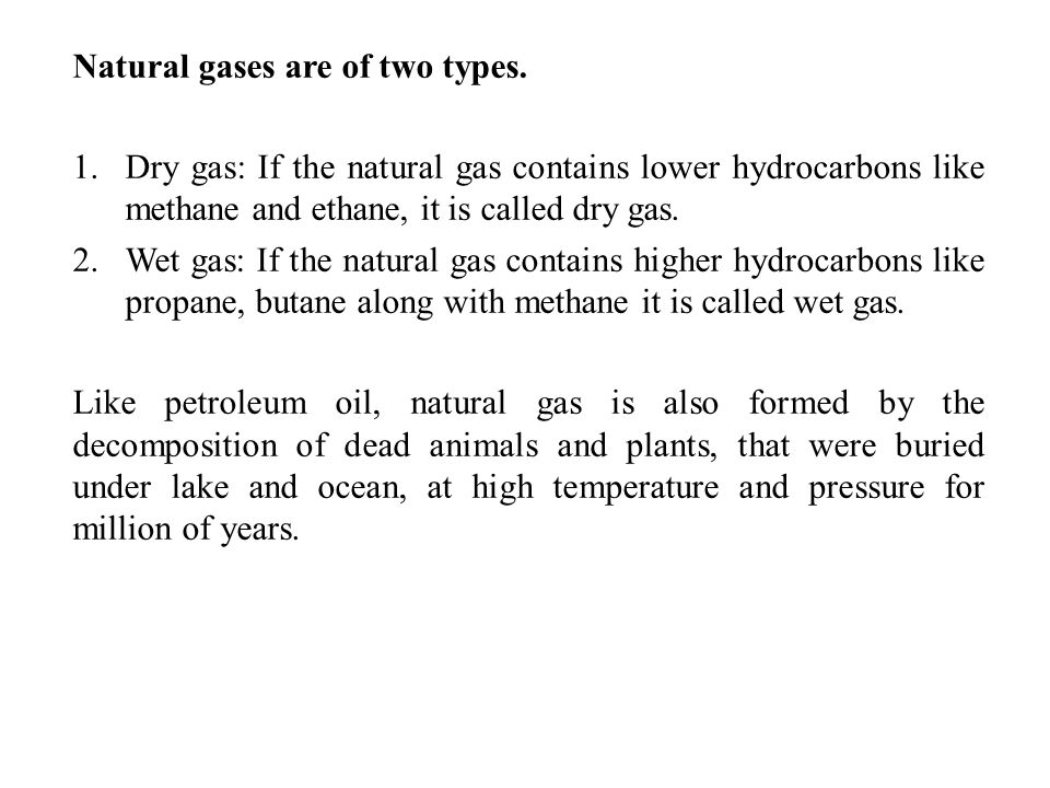 Natural gases are of two types.