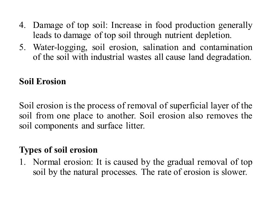 Damage of top soil: Increase in food production generally leads to damage of top soil through nutrient depletion.