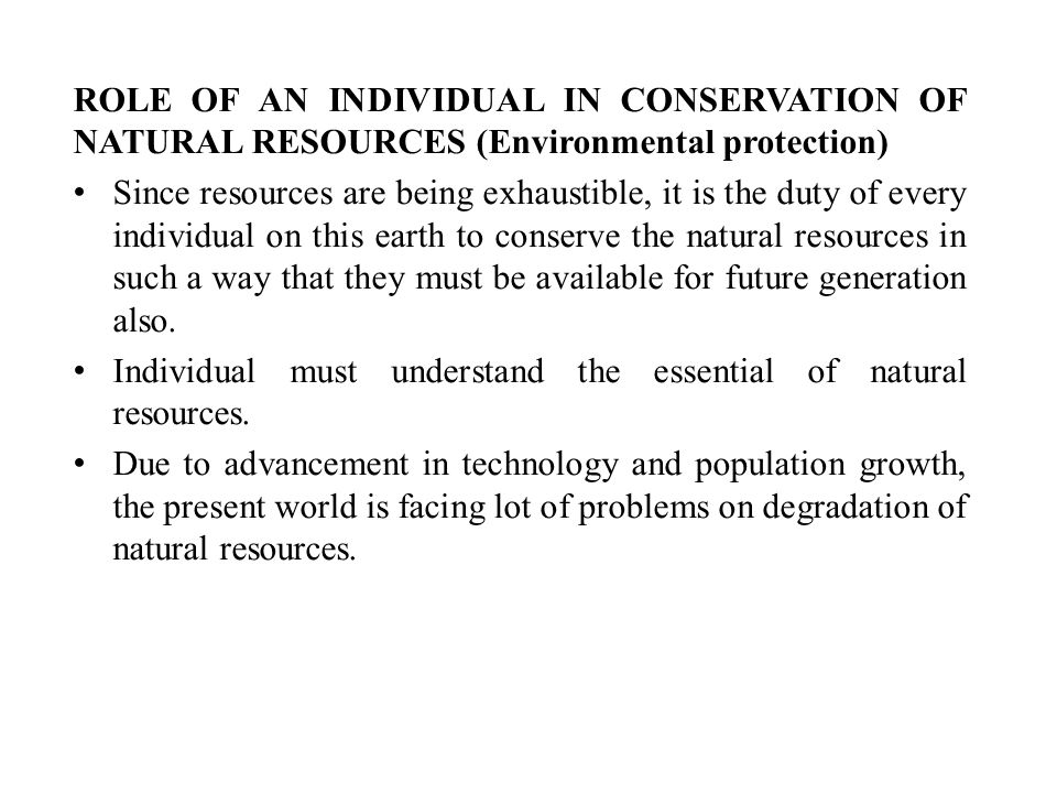 ROLE OF AN INDIVIDUAL IN CONSERVATION OF NATURAL RESOURCES (Environmental protection)