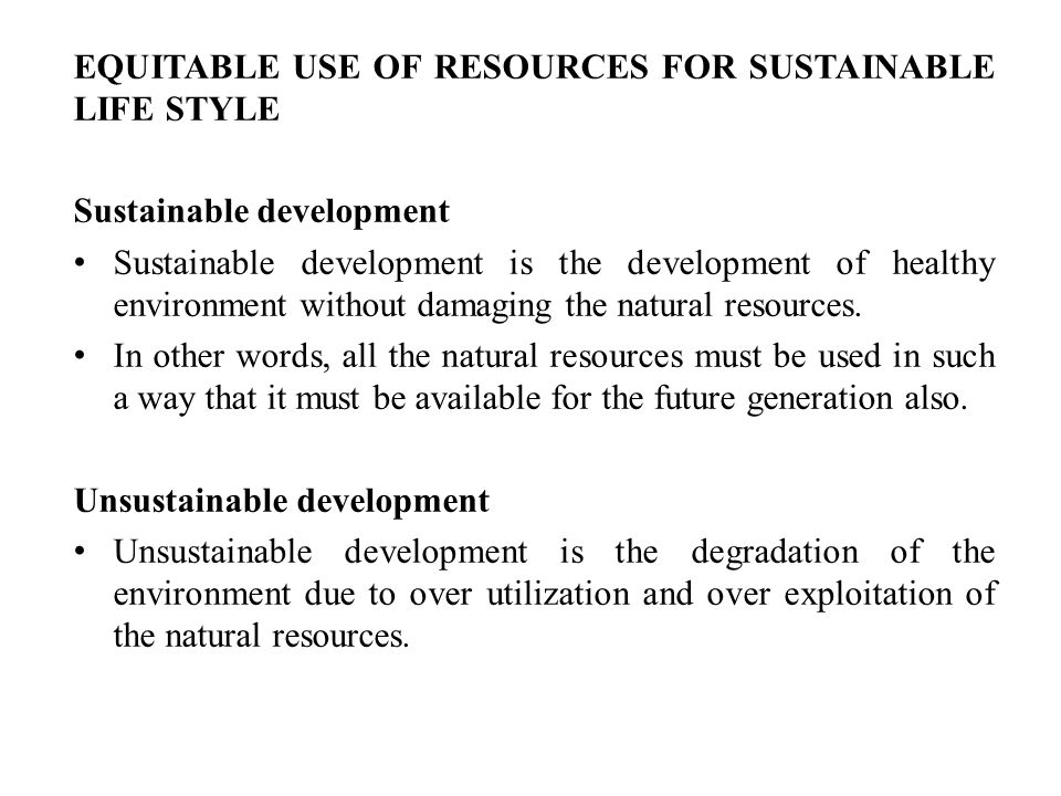 EQUITABLE USE OF RESOURCES FOR SUSTAINABLE LIFE STYLE