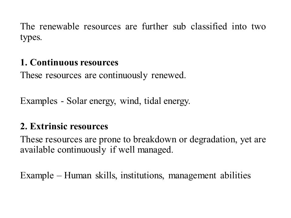 The renewable resources are further sub classified into two types.