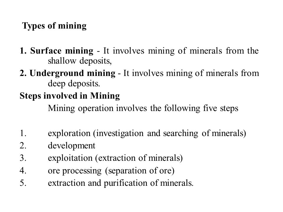 Types of mining 1. Surface mining - It involves mining of minerals from the shallow deposits,