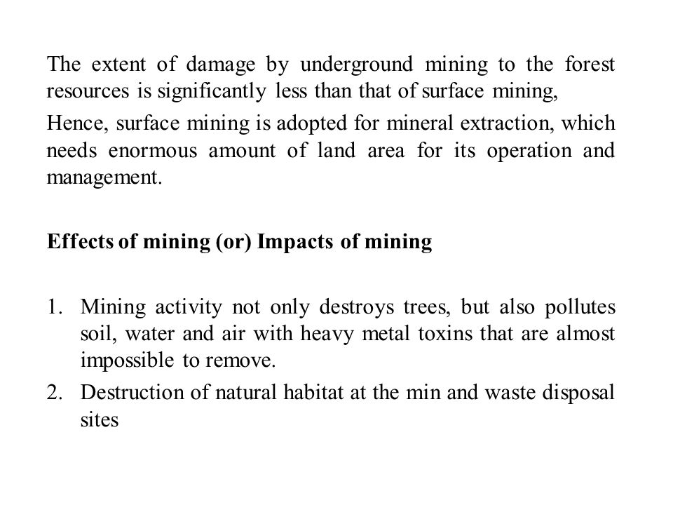The extent of damage by underground mining to the forest resources is significantly less than that of surface mining,