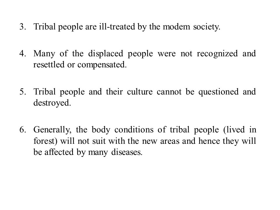 Tribal people are ill-treated by the modem society.