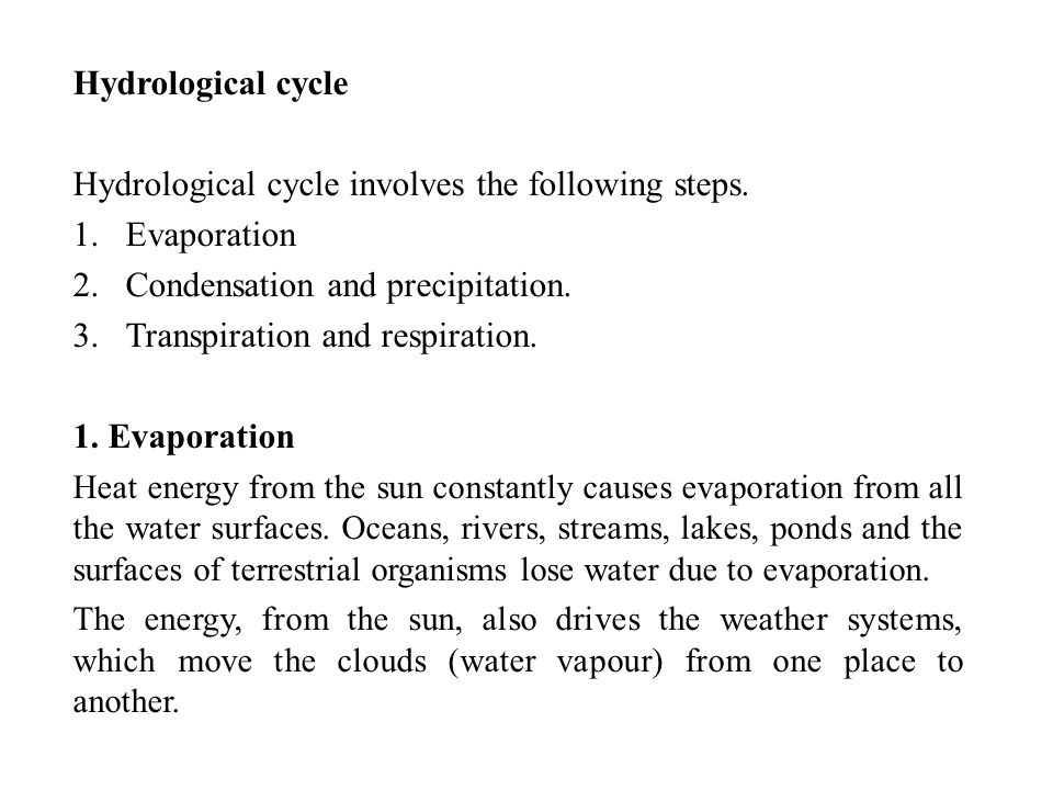 Hydrological cycle involves the following steps. Evaporation