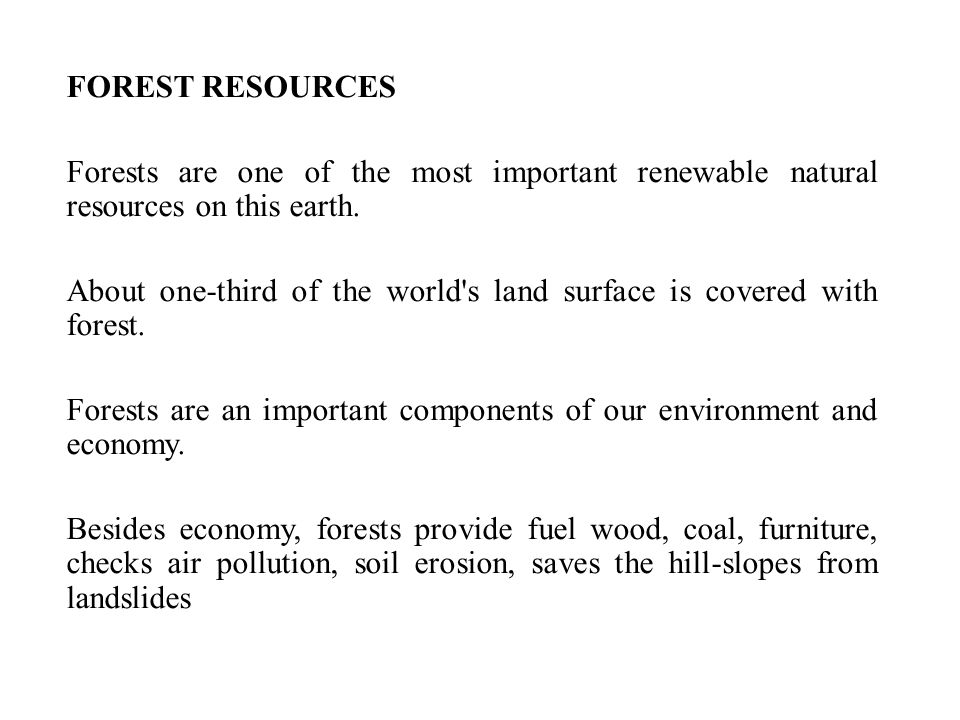 FOREST RESOURCES Forests are one of the most important renewable natural resources on this earth.