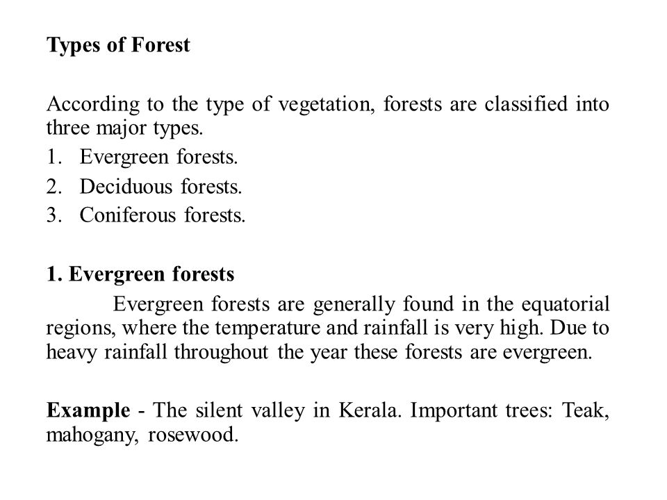 Types of Forest According to the type of vegetation, forests are classified into three major types.