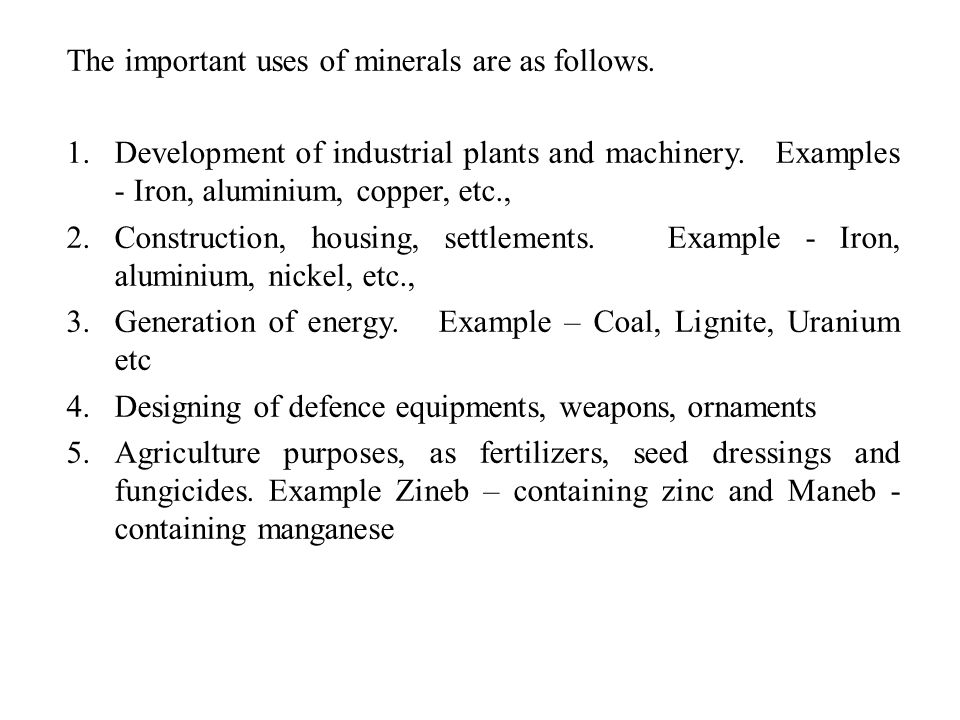 The important uses of minerals are as follows.