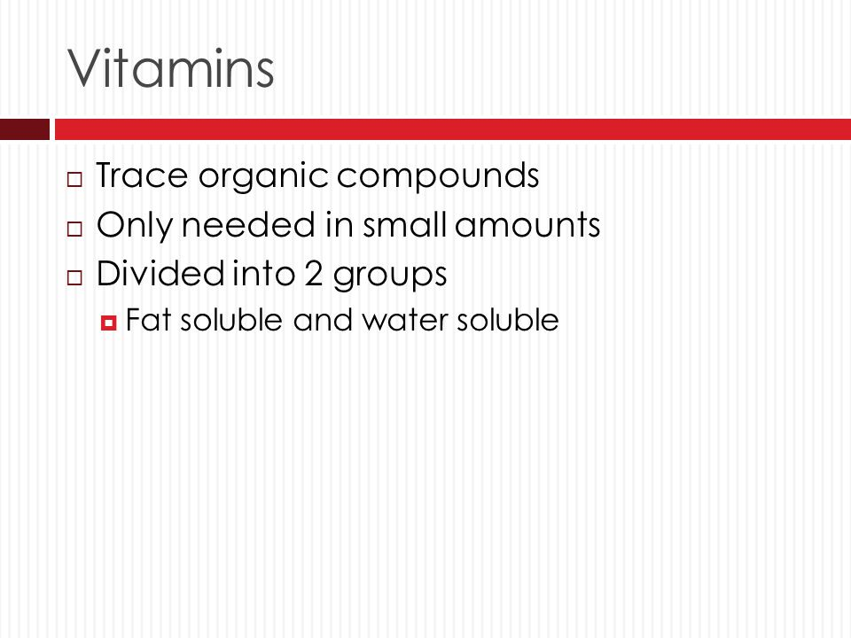 Vitamins Trace organic compounds Only needed in small amounts