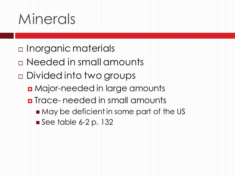 Minerals Inorganic materials Needed in small amounts