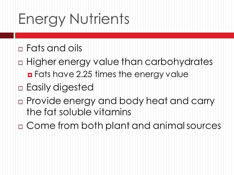 Energy Nutrients Fats and oils Higher energy value than carbohydrates