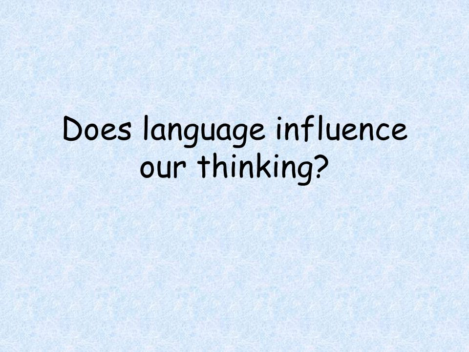 Does language influence our thinking
