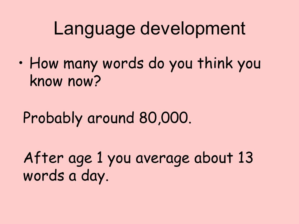 Language development How many words do you think you know now