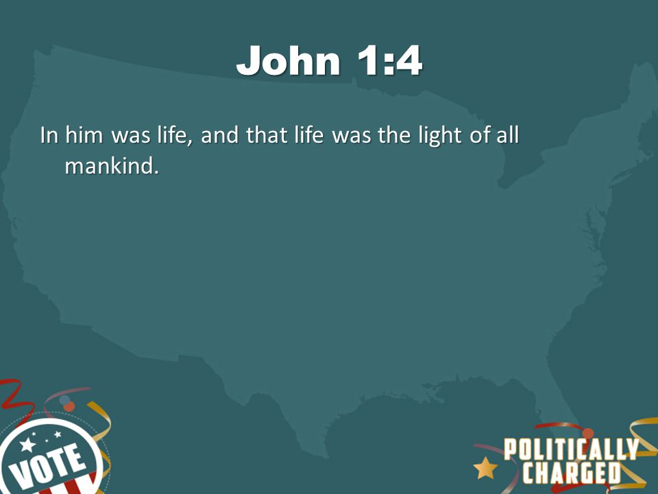 John 1:4 In him was life, and that life was the light of all mankind.
