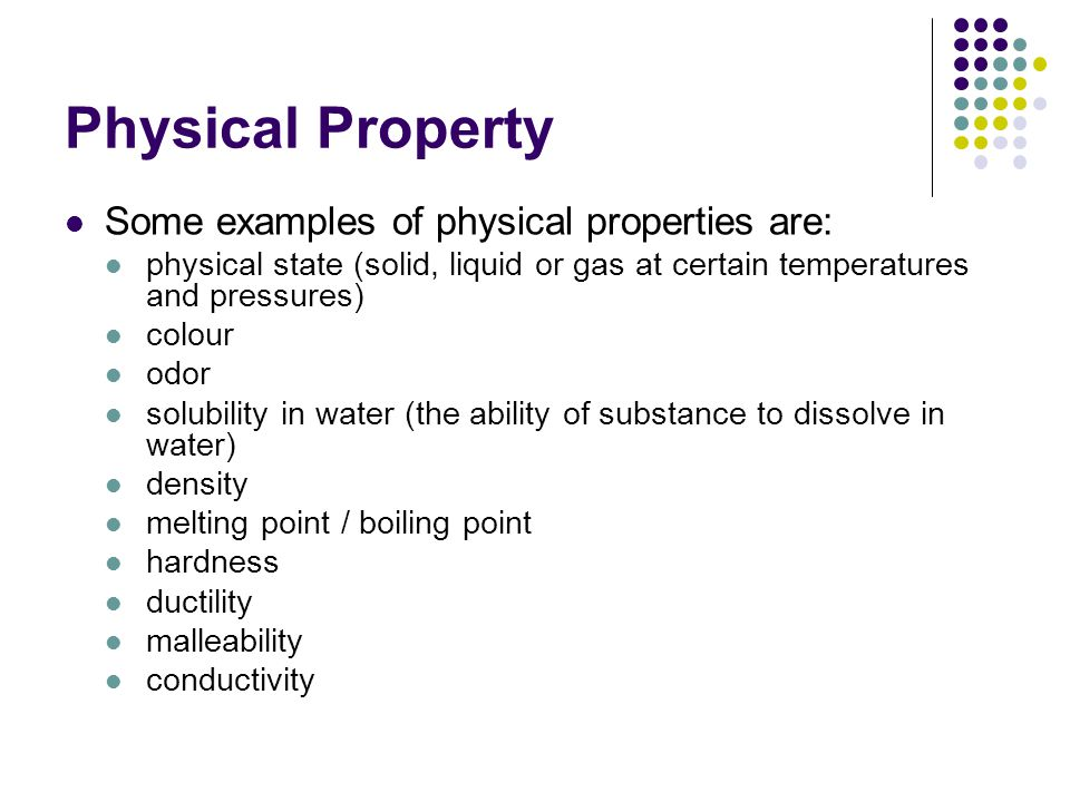 Physical Property Some examples of physical properties are: