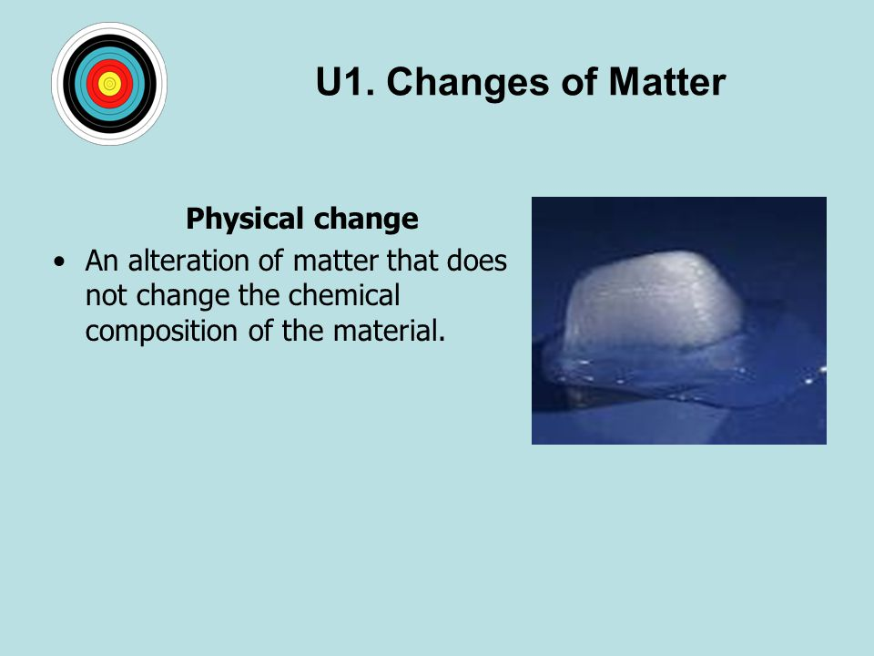 U1. Changes of Matter Physical change