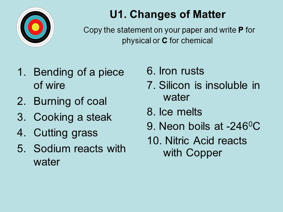 U1. Changes of Matter Copy the statement on your paper and write P for physical or C for chemical