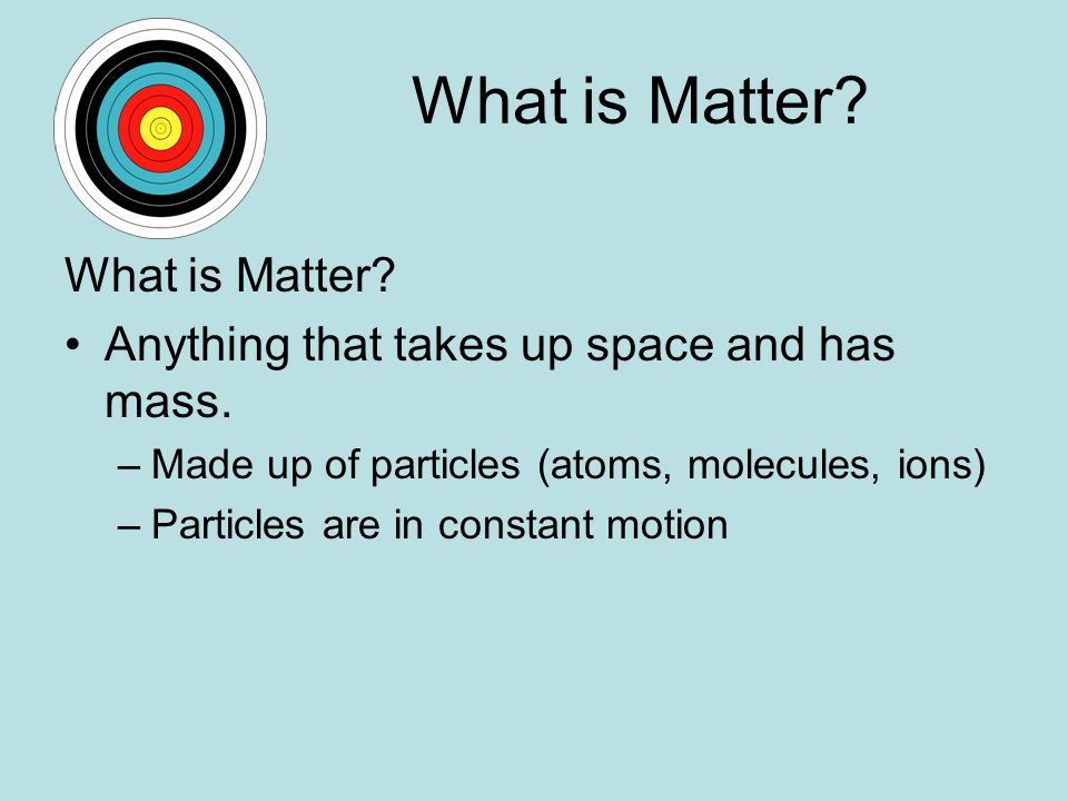 What is Matter What is Matter