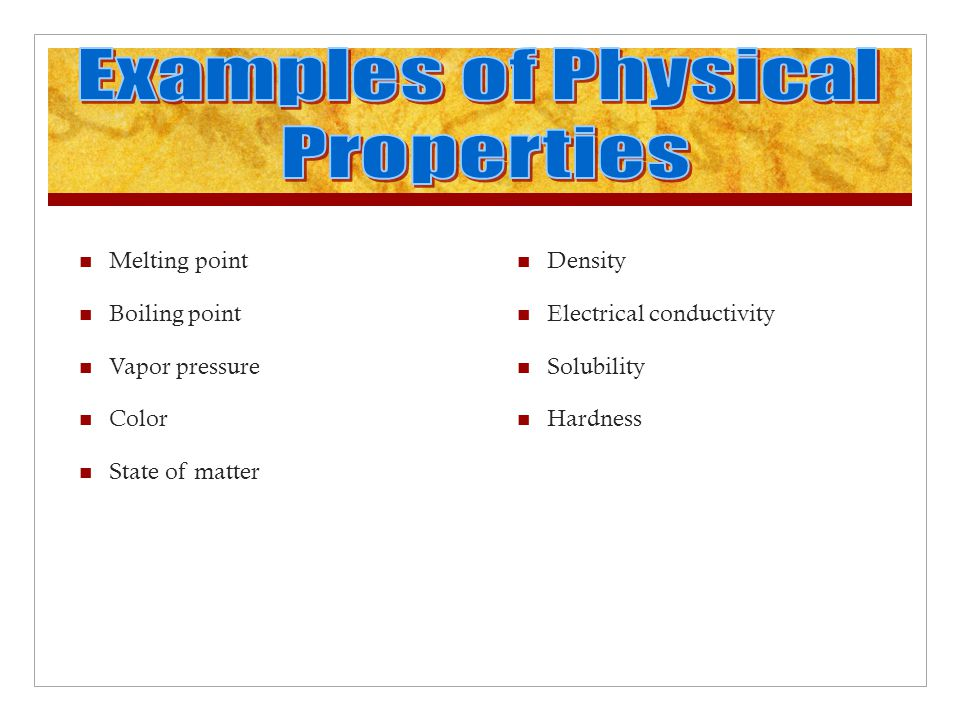 Examples of Physical Properties Melting point Boiling point