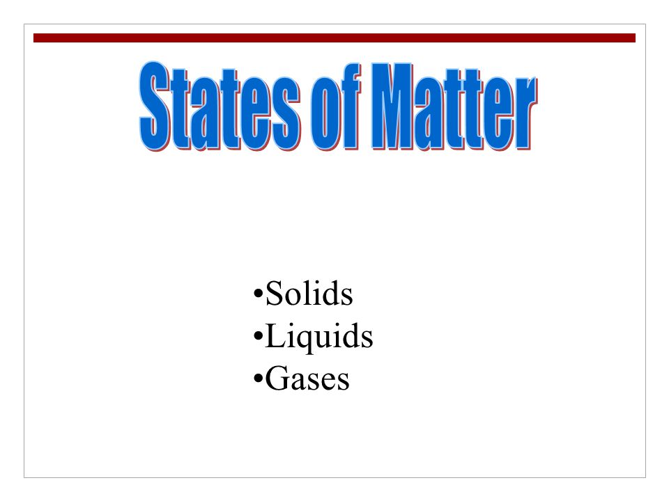 States of Matter Solids Liquids Gases