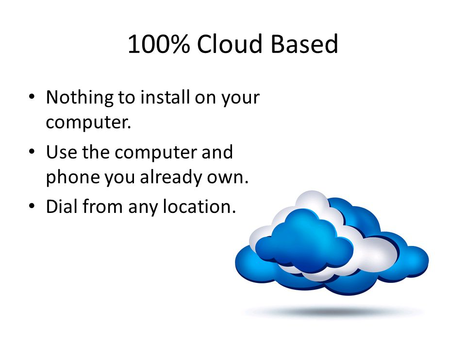 100% Cloud Based Nothing to install on your computer.