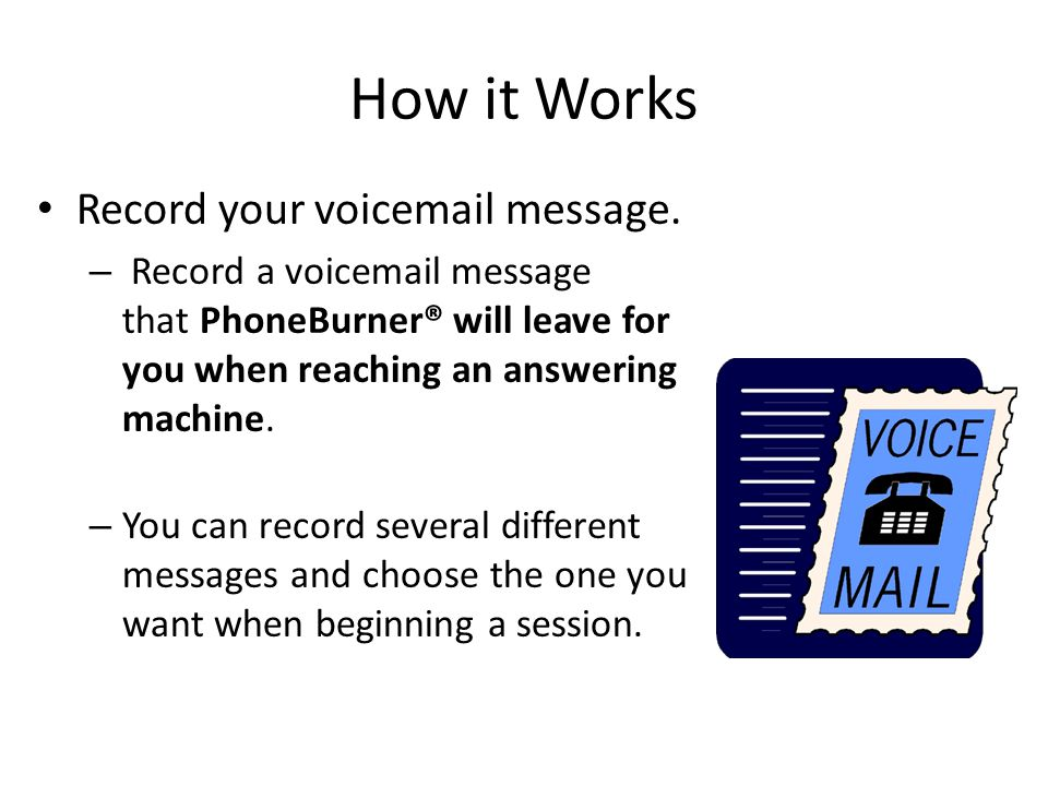 How it Works Record your voic message.