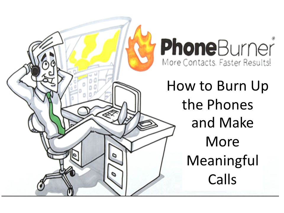 How to Burn Up the Phones