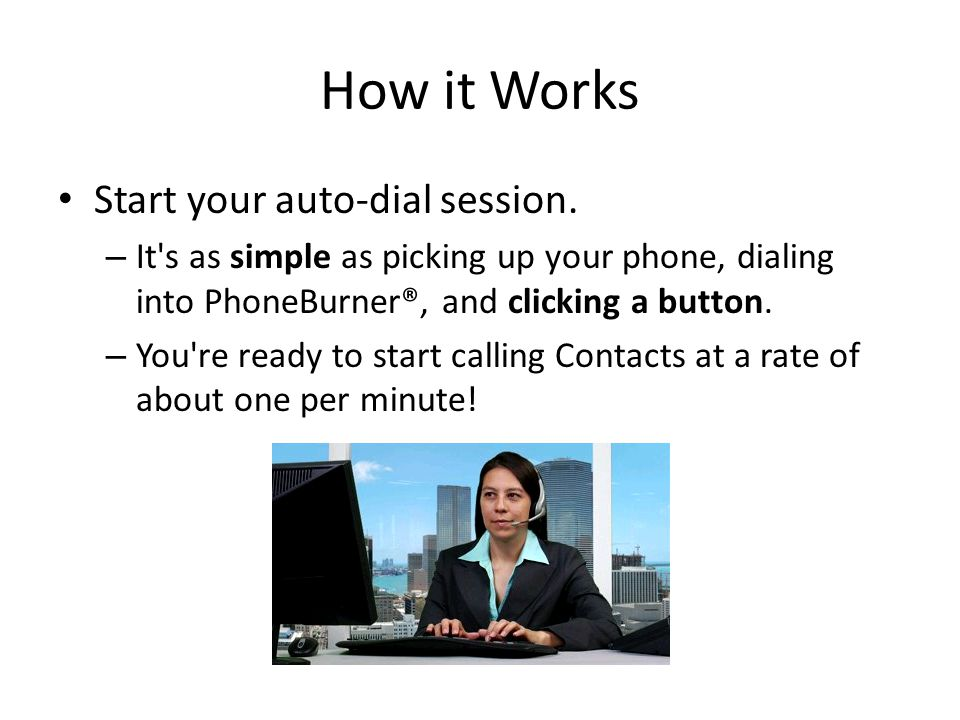 How it Works Start your auto-dial session.