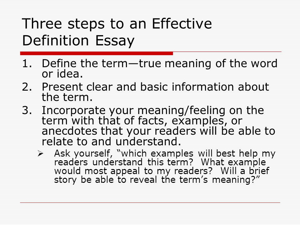 start essay with definition A definition essay is writing that explains what a term means some terms have definite, concrete meanings, such as glass, book, or tree terms such as honesty, honor, or love are abstract and depend more on a person's point of view.