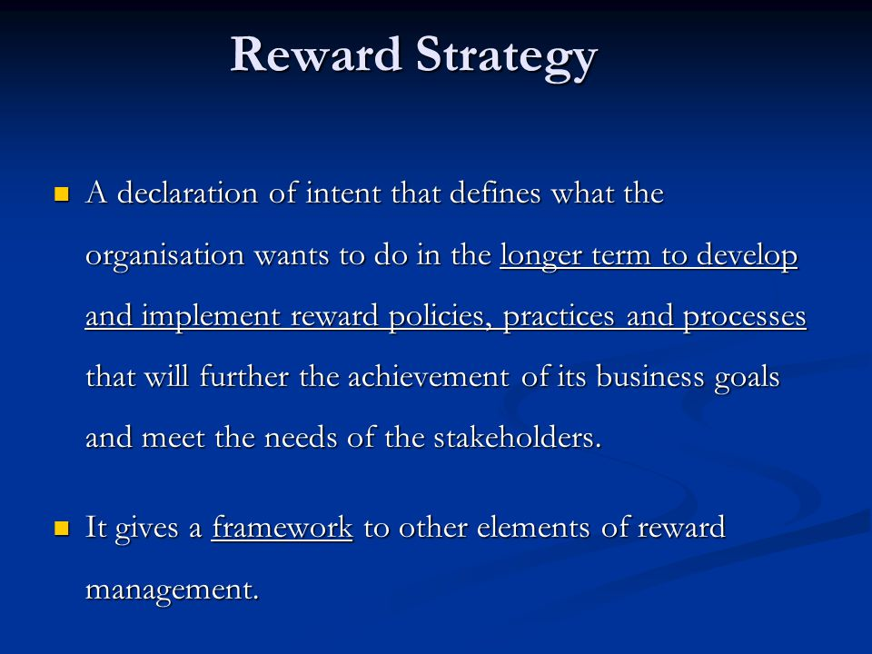 structure of reward strategy Reward management is concerned with the formulation and implementation of reward management aims to create and efficiently operate a reward structure for an but this behavior can be modified by applying a complete reward strategy there are two kinds of rewards: extrinsic.