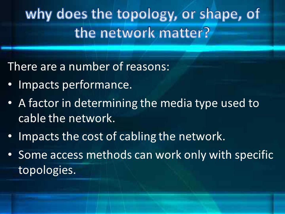 why does the topology, or shape, of the network matter