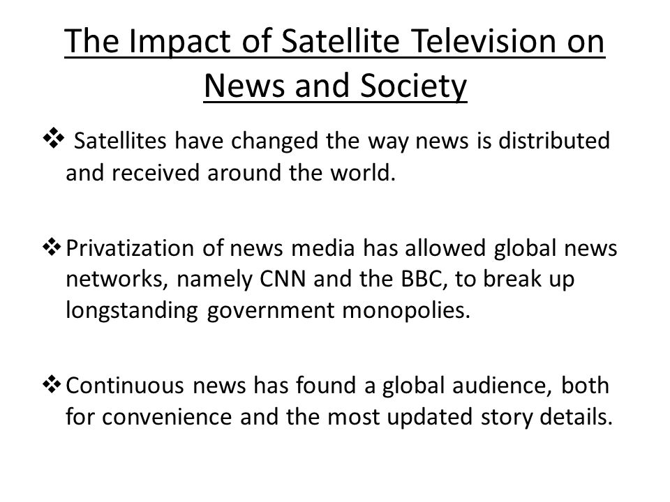 impact of satellite tv on our Satellite & tv broadcasting:  of the approximately 7 billion inhabitants of our planet, it's estimated  looking to limit the impact on satellite usage in the .