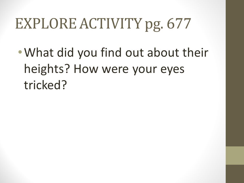EXPLORE ACTIVITY pg. 677 What did you find out about their heights How were your eyes tricked