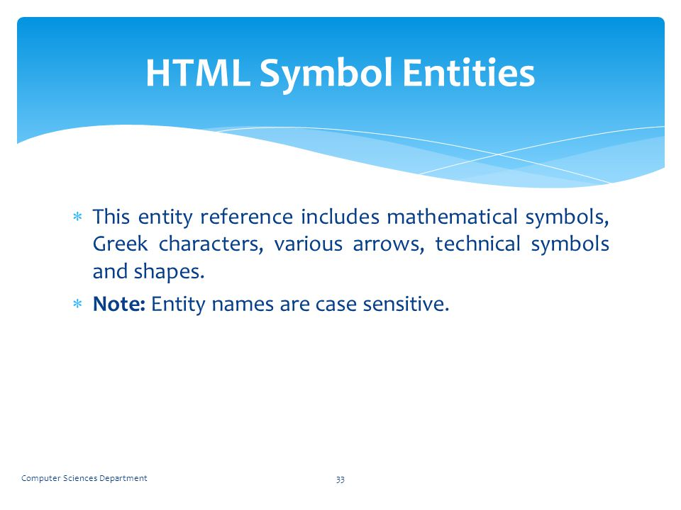 HTML Symbol Entities This entity reference includes mathematical symbols, Greek characters, various arrows, technical symbols and shapes.