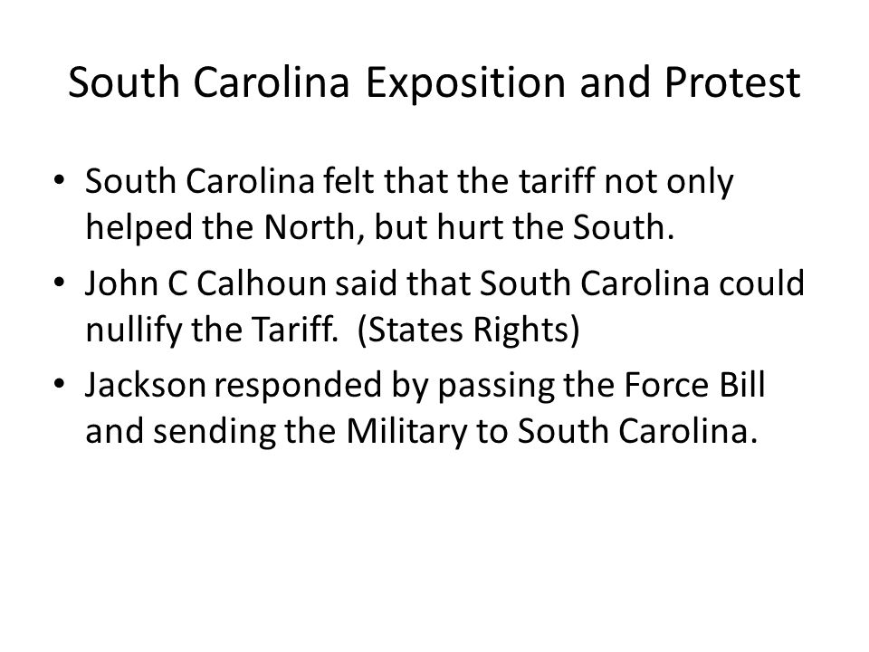 south carolina exposition and protest The south carolina exposition and protest, also known as calhoun's exposition, was written in december 1828 by john c calhoun, then vice president under john quincy adams and later under andrew jackson.