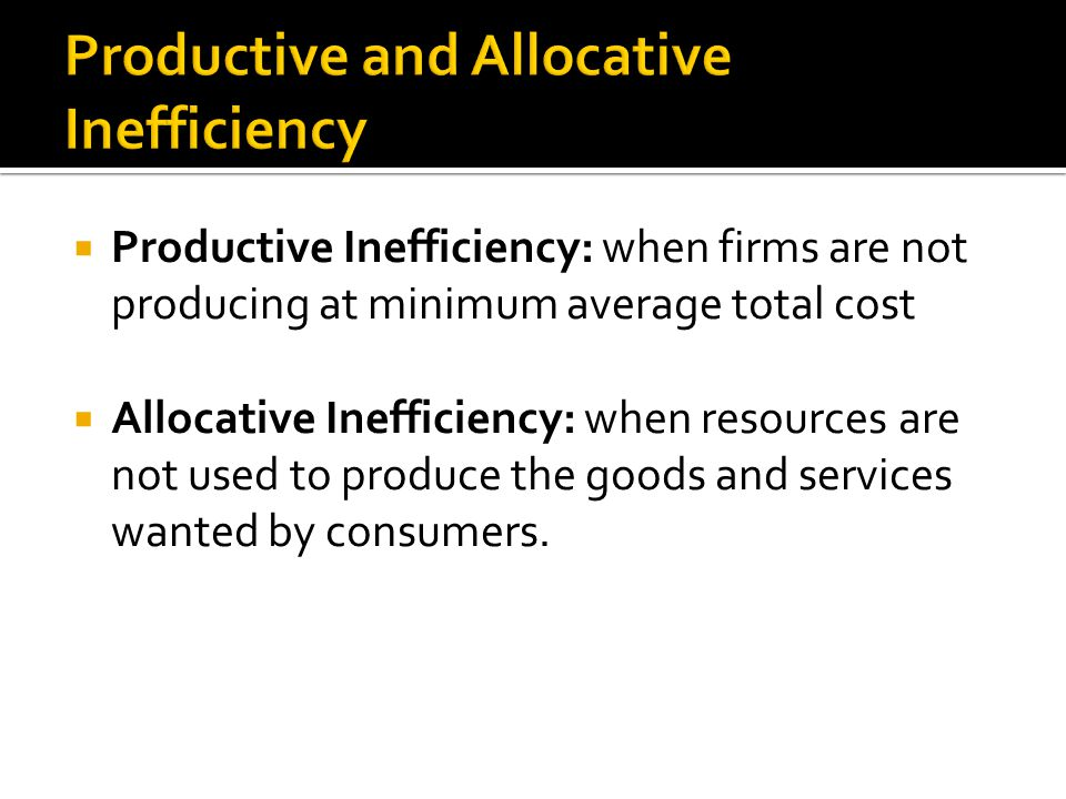 Productive and Allocative Inefficiency