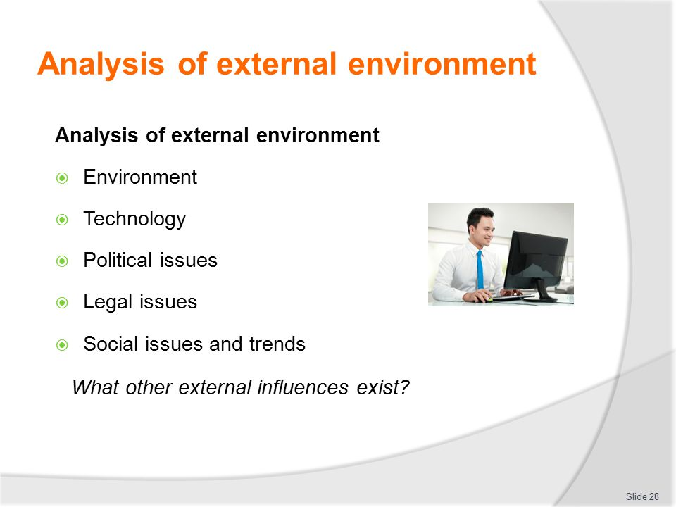 discuss how the external environment influences An organization's internal environment is composed of the elements within the organization, including current employees, management, and especially corporate culture, which defines employee behavior although some elements affect the organization as a whole, others affect only the manager.