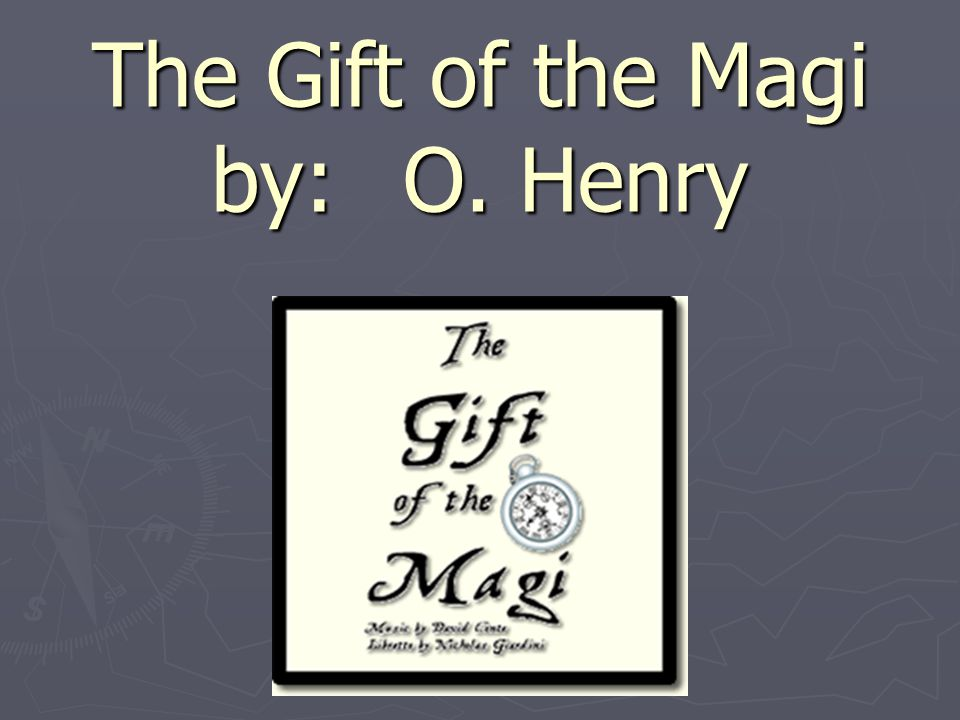 The Gift of the Magi by: O. Henry