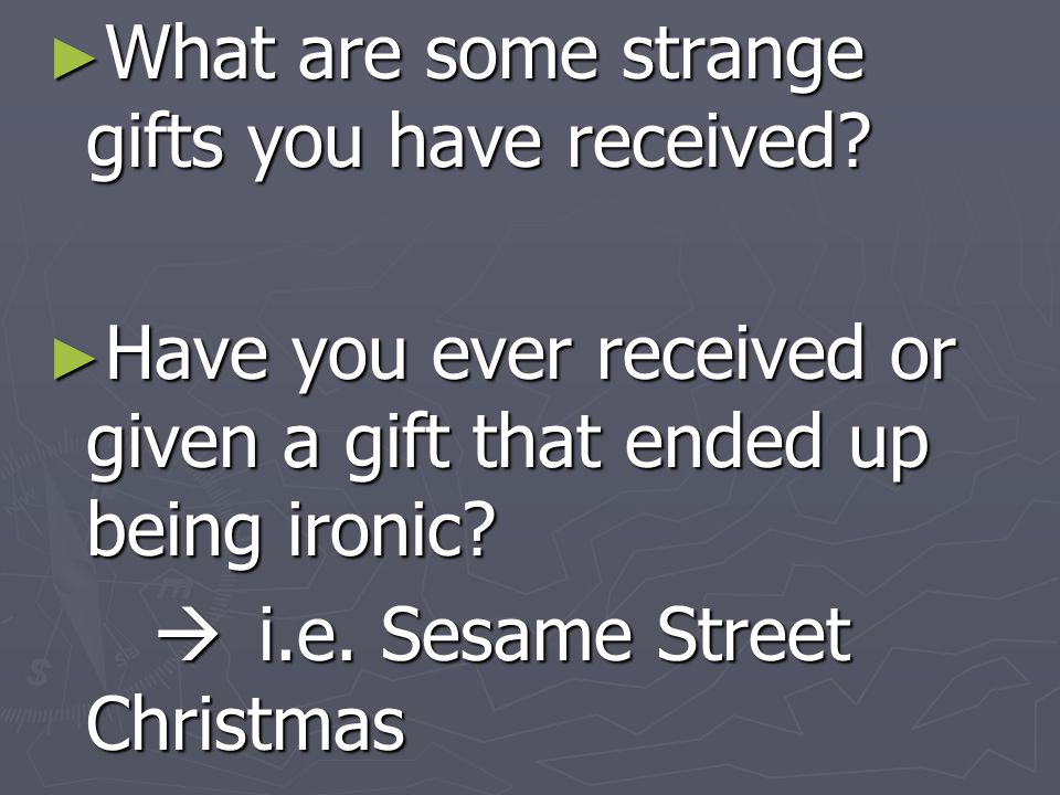 What are some strange gifts you have received