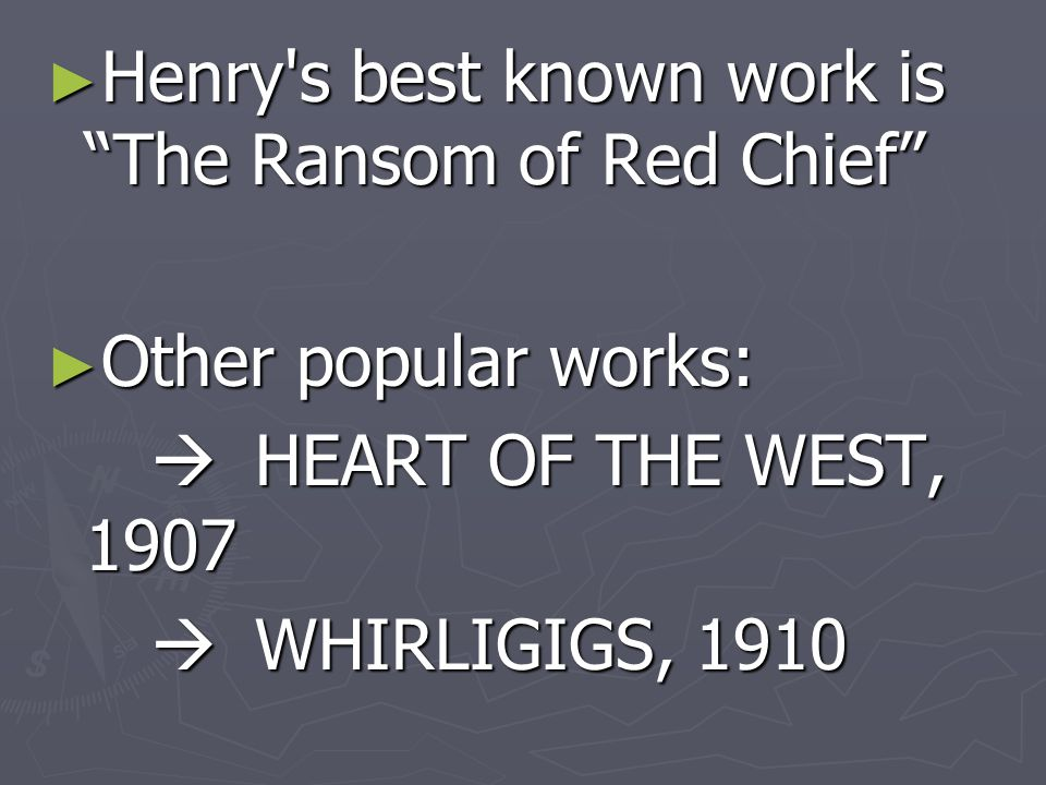 Henry s best known work is The Ransom of Red Chief