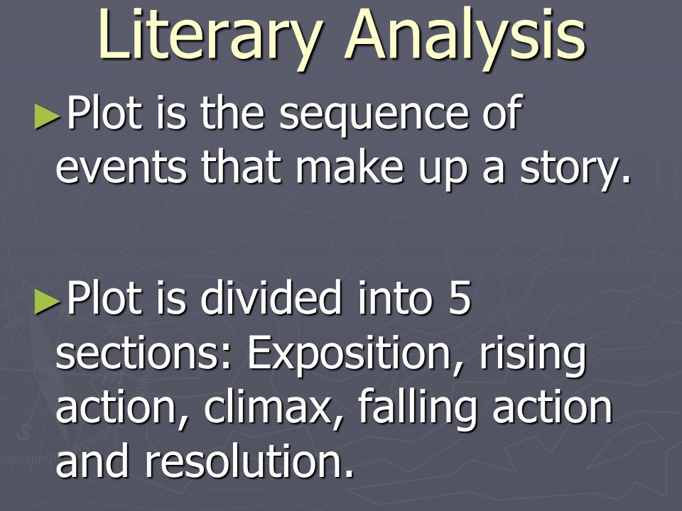 Literary Analysis Plot is the sequence of events that make up a story.