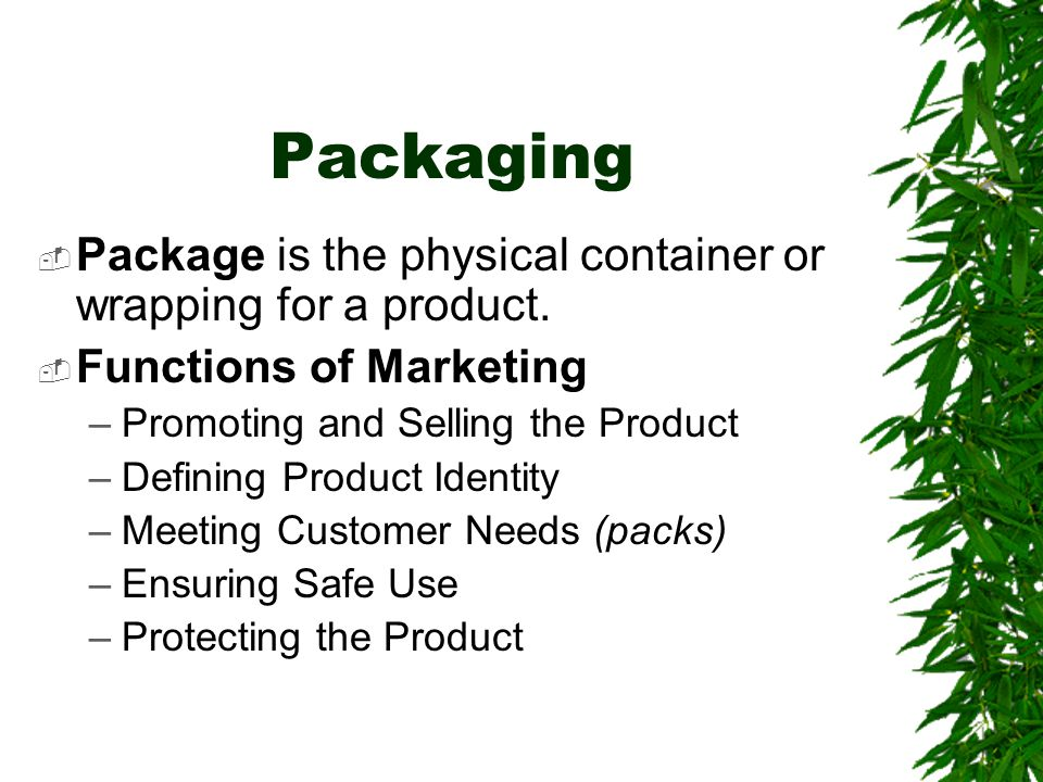 Packaging Package is the physical container or wrapping for a product.