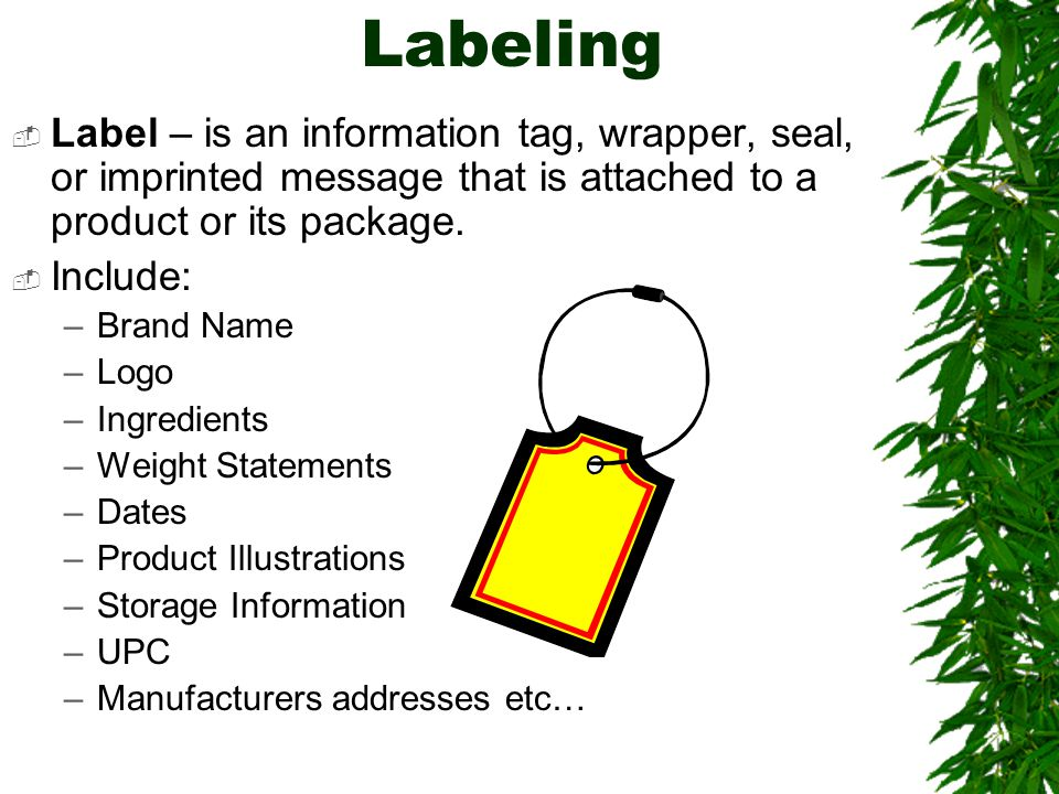 Labeling Label – is an information tag, wrapper, seal, or imprinted message that is attached to a product or its package.
