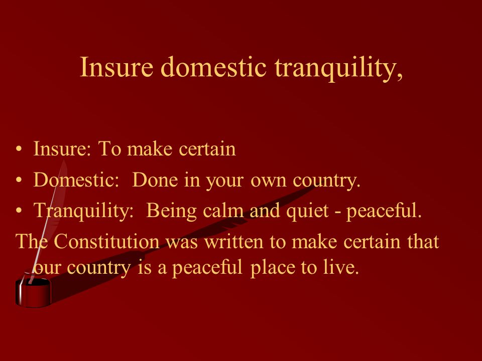 Insure domestic tranquility,